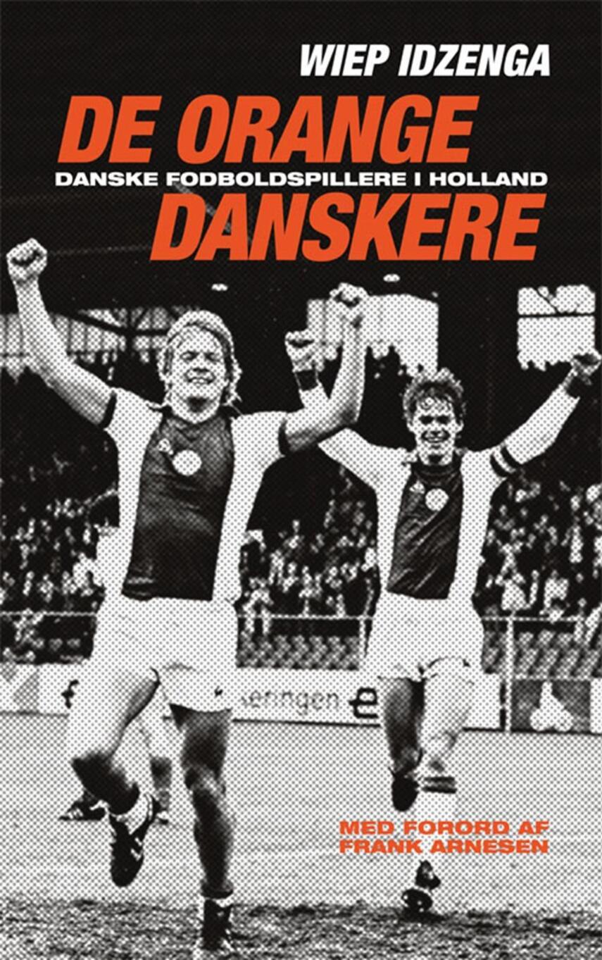 Wiep Idzenga (f. 1968): De orange danskere : danske fodboldspillere i Holland