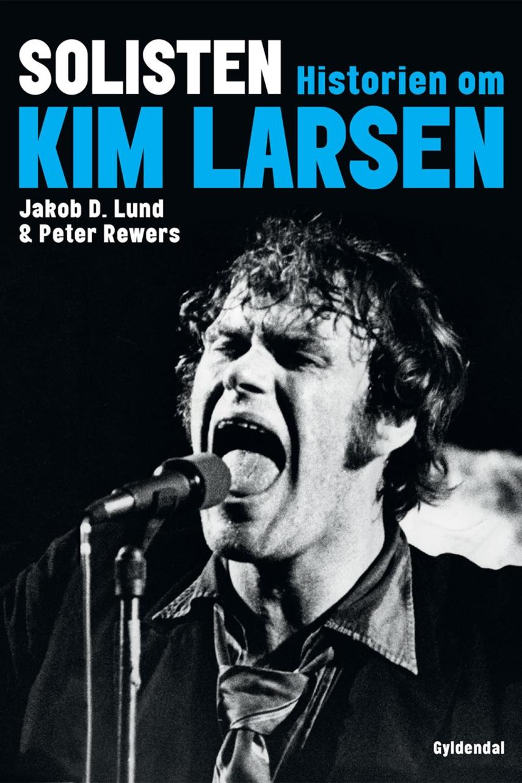 Peter Rewers, Jakob D. Lund: Solisten : historien om Kim Larsen