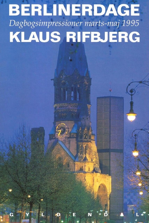 Klaus Rifbjerg: Berlinerdage : dagbogsimpressioner marts-maj 1995