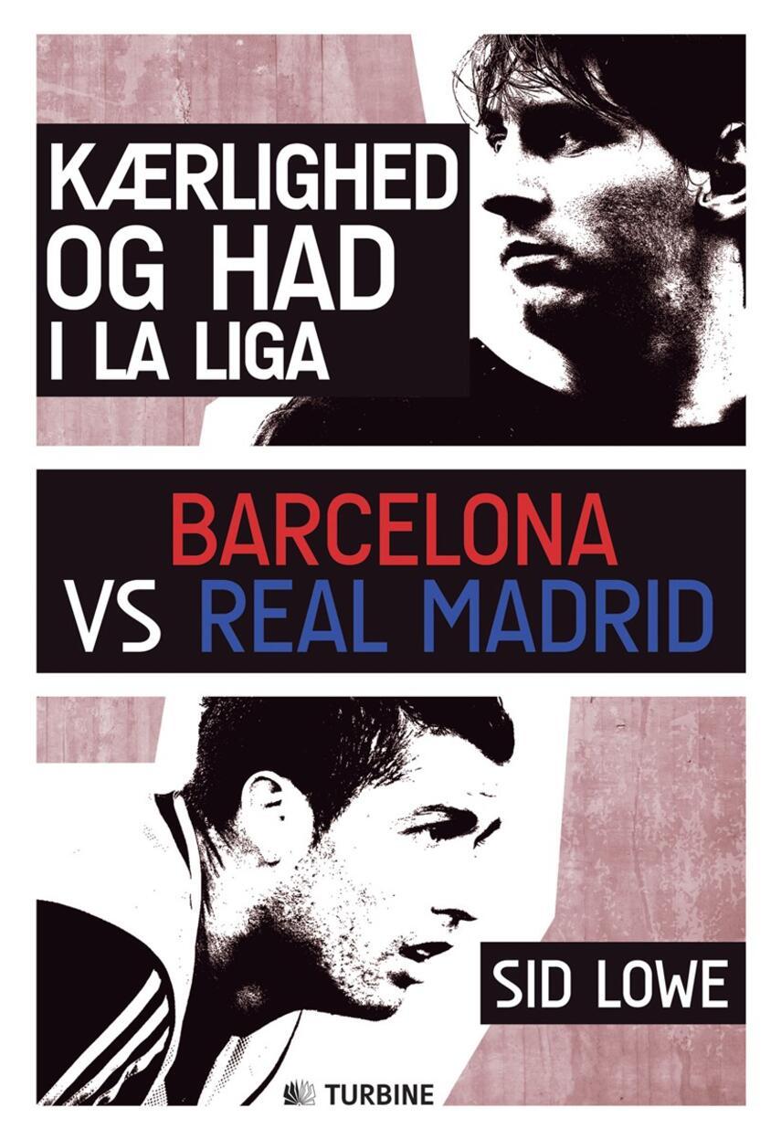 Sid Lowe (f. 1976): Kærlighed og had i La Liga : Barcelona vs Real Madrid