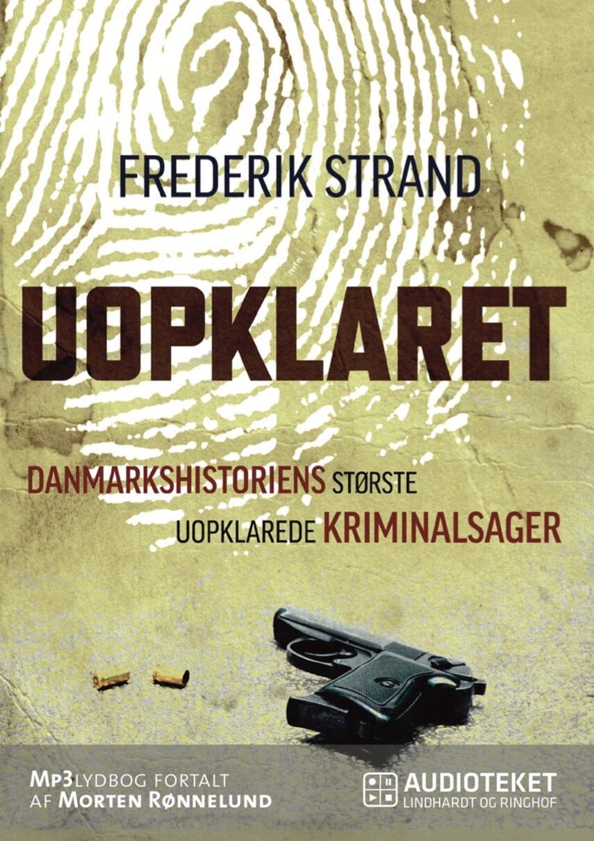 Frederik Strand: Uopklaret : danmarkshistoriens største uopklarede kriminalsager