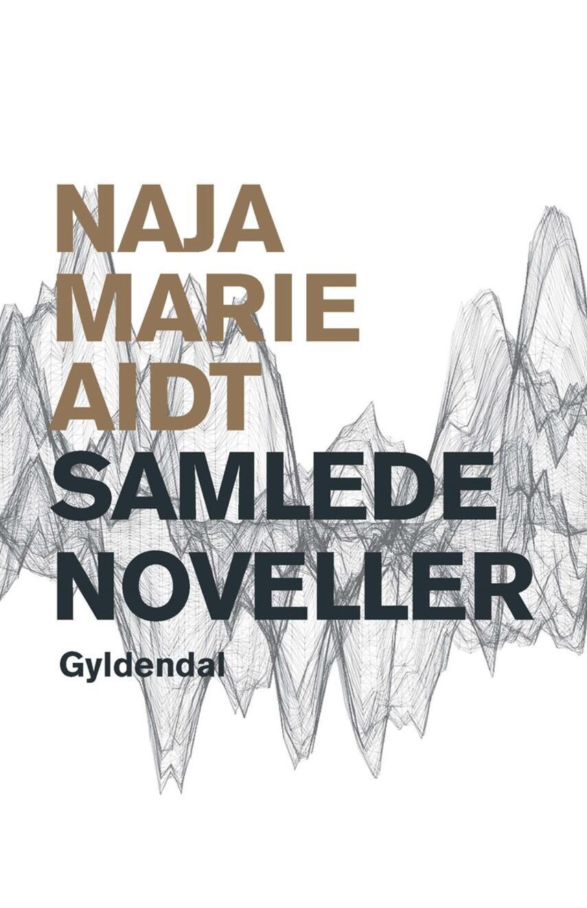 Naja Marie Aidt: Samlede noveller