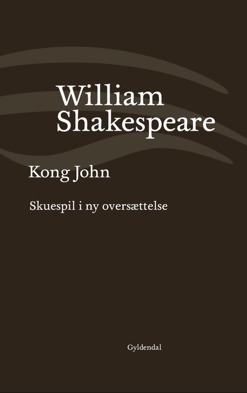 William Shakespeare: Kong John : skuespil i ny oversættelse (Ved Niels Brunse)