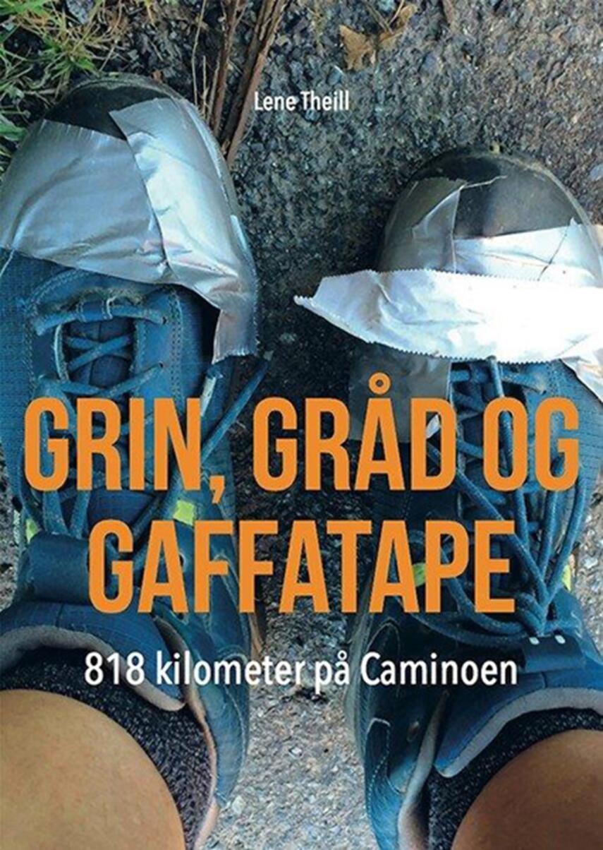 Lene Theill: Grin, gråd og gaffatape : 818 kilometer på Caminoen