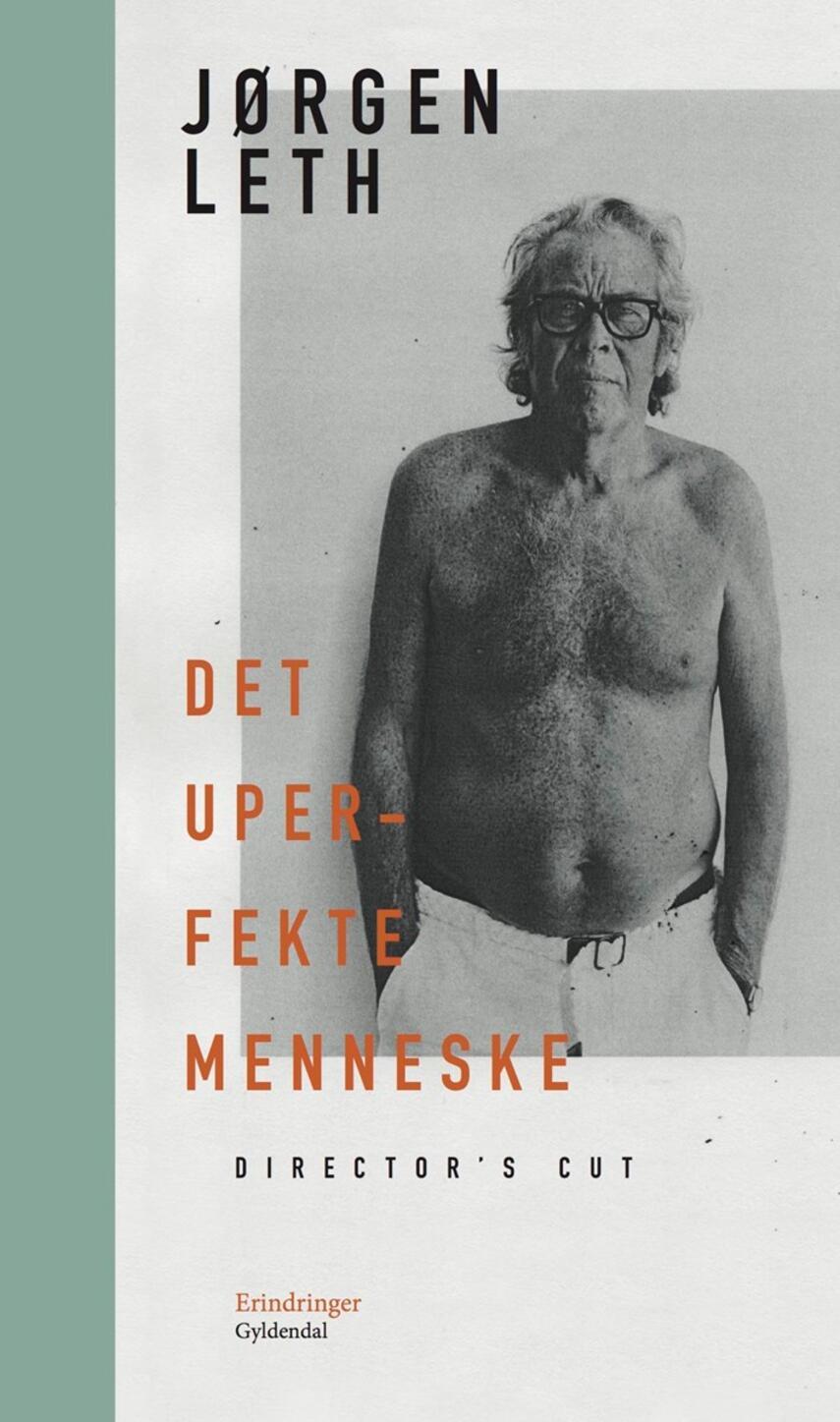 Jørgen Leth: Det uperfekte menneske - director's cut : erindringer