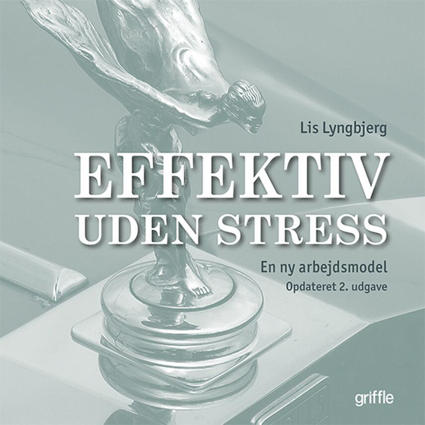 Lis Lyngbjerg Steffensen: Effektiv uden stress : en ny arbejdsmodel
