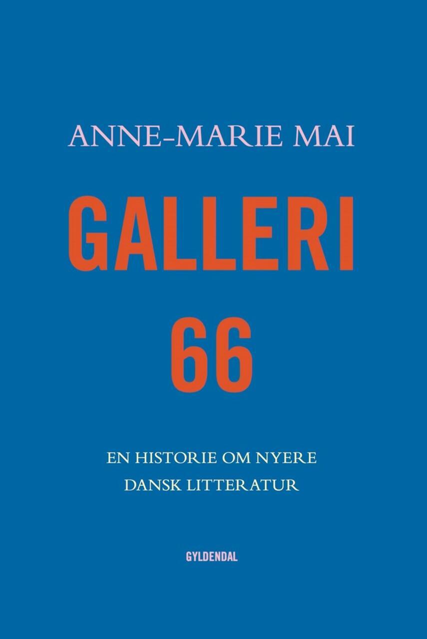 Anne-Marie Mai: Galleri 66 : en historie om nyere dansk litteratur