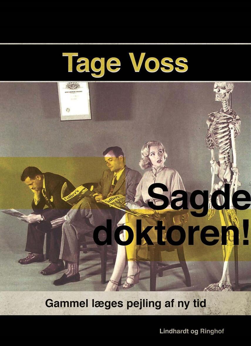 Tage Voss: Sagde doktoren! : gammel læges pejling af ny tid
