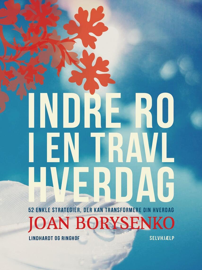Joan Borysenko: Indre ro i en travl hverdag : 52 enkle strategier, der kan transformere din hverdag