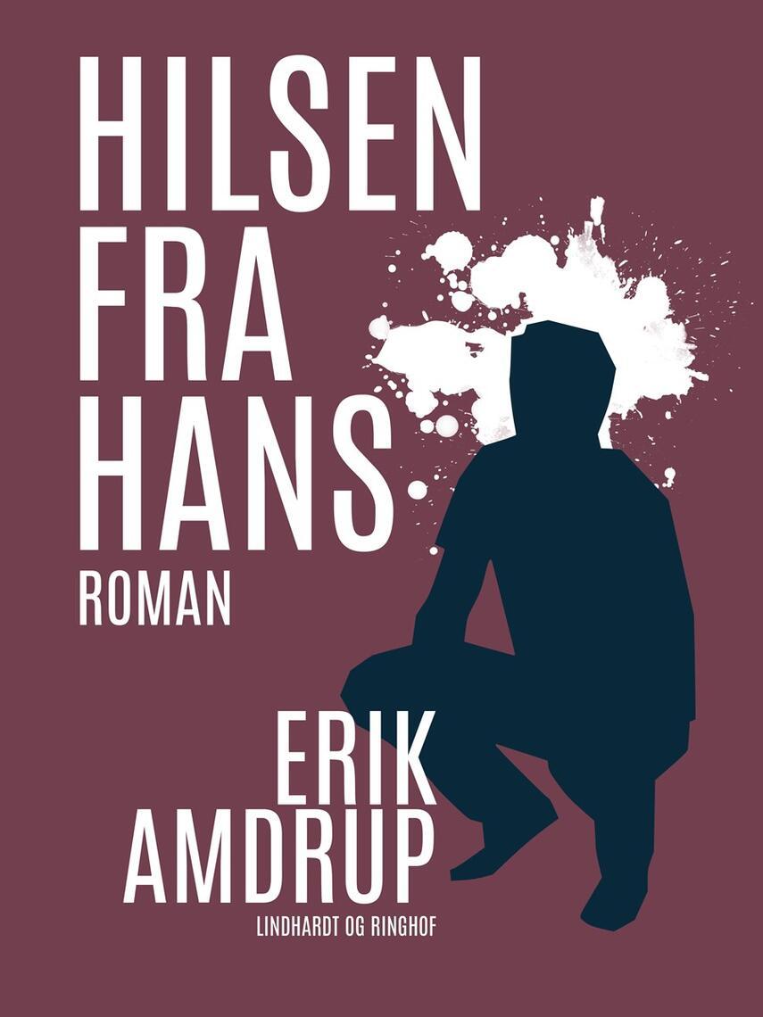 Erik Amdrup: Hilsen fra Hans : roman