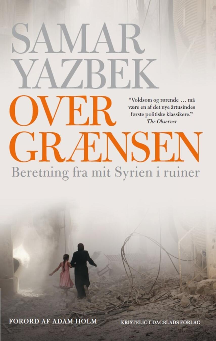 Samar Yazbek (f. 1970): Over grænsen : beretning fra mit Syrien i ruiner