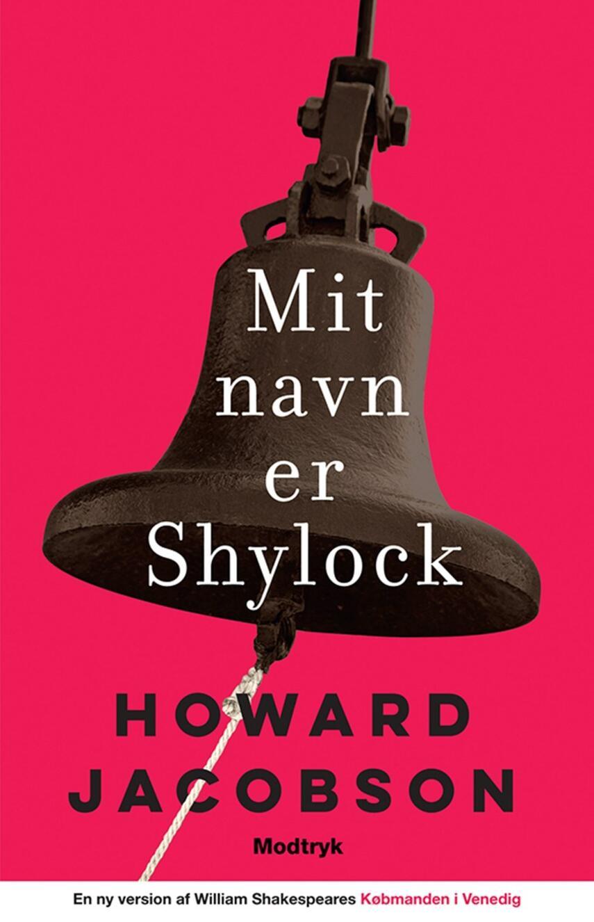 Howard Jacobson: Mit navn er Shylock : en ny version af William Shakespeares Købmanden i Venedig