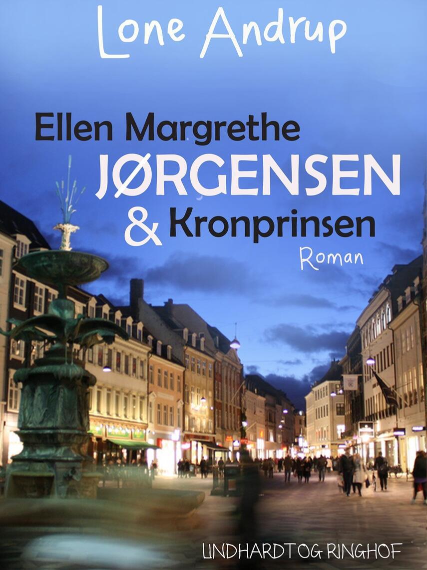 Lone Andrup: Ellen Margrethe Jørgensen & kronprinsen : roman