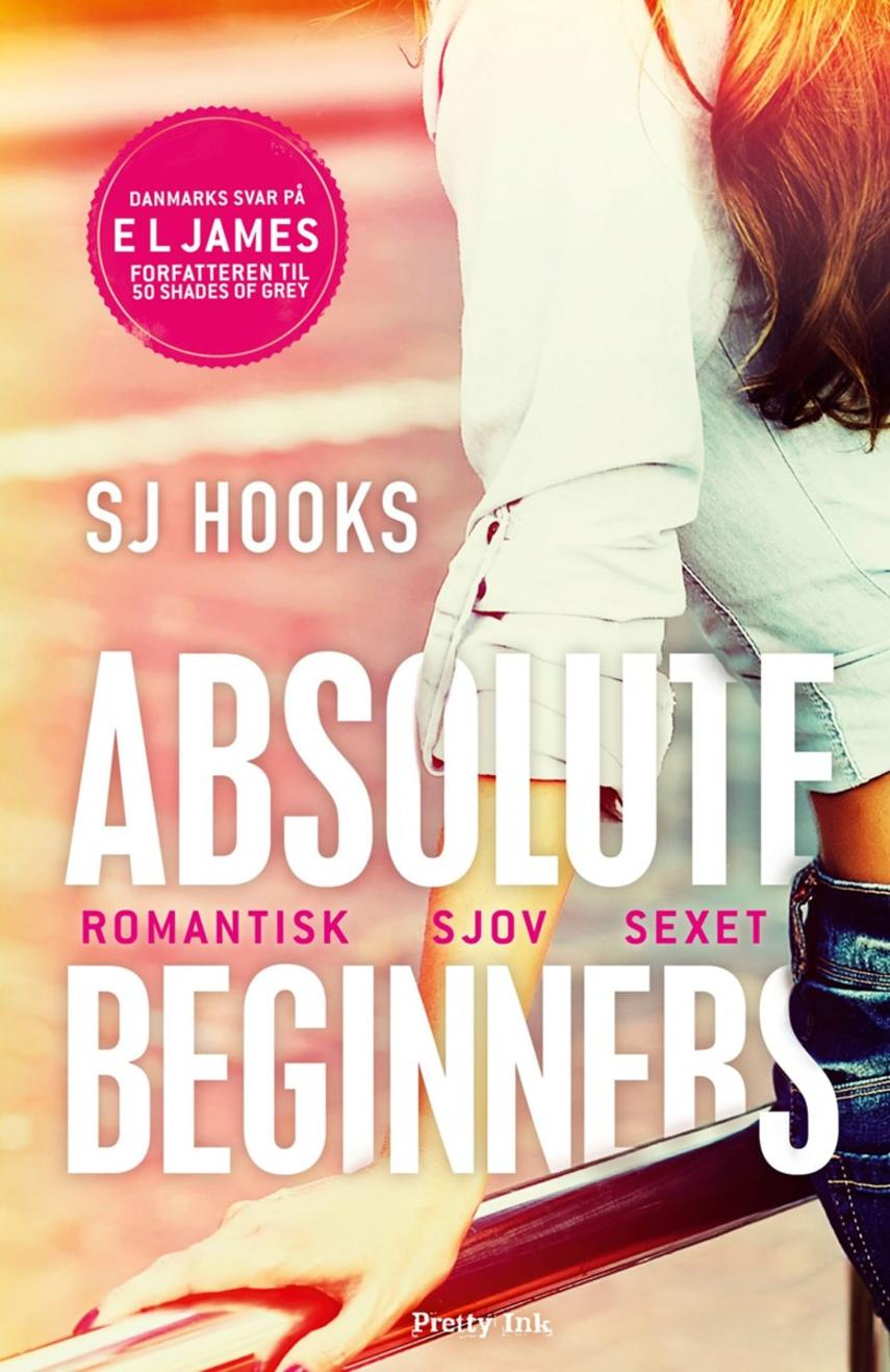 S. J. Hooks: Absolute Beginners : romantik, sjov, sexet