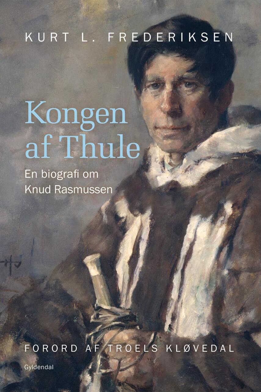 Kurt L. Frederiksen (f. 1951): Kongen af Thule : en biografi om Knud Rasmussen