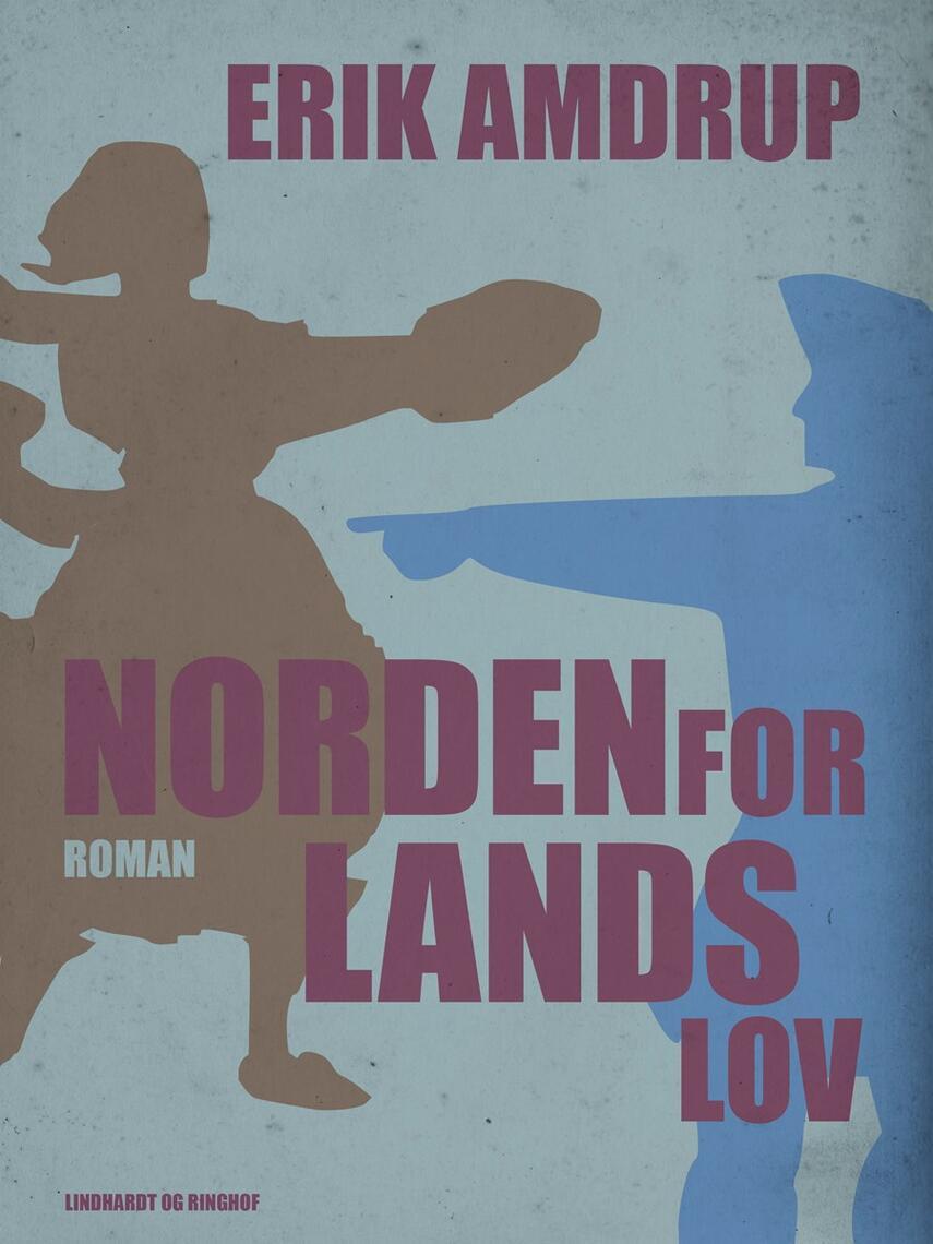 Erik Amdrup: Norden for lands lov : roman