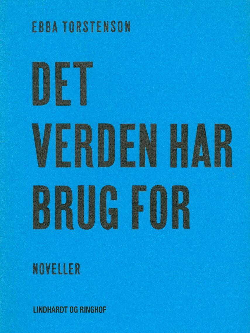 Ebba Torstenson: Det verden har brug for : noveller