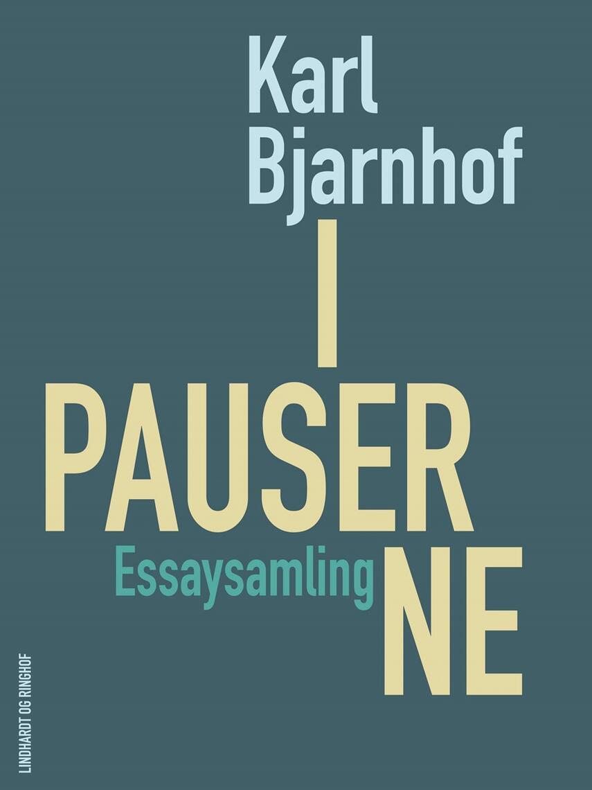 Karl Bjarnhof: I pauserne : essaysamling