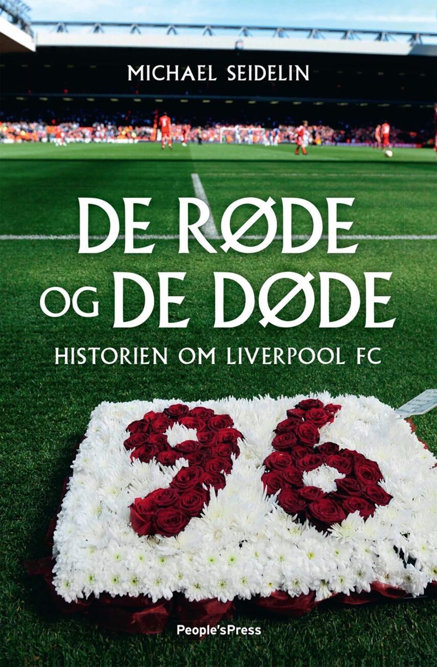 Michael Seidelin: De røde og de døde : historien om Liverpool FC
