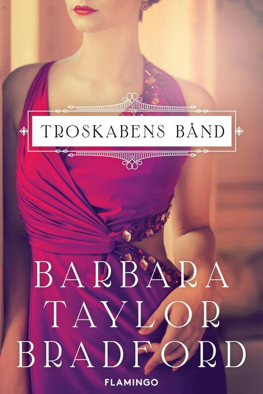 Barbara Taylor Bradford: Troskabens bånd