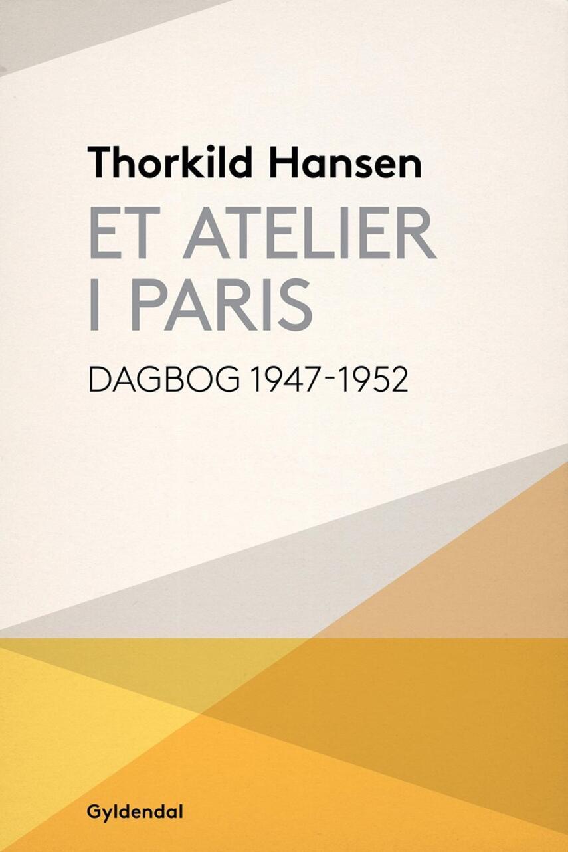 Thorkild Hansen (f. 1927): Et atelier i Paris : dagbog 1947-52