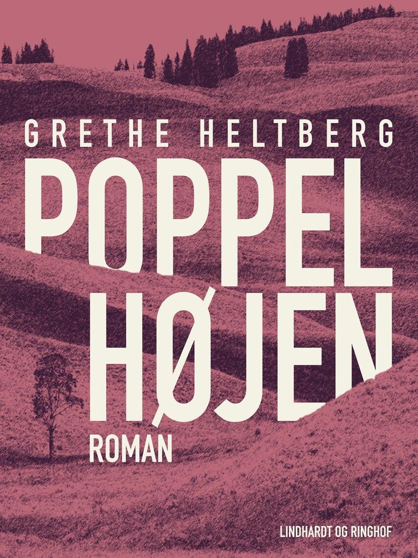 Grethe Heltberg: Poppelhøjen : roman
