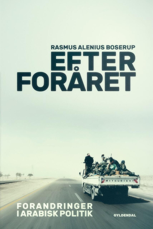 Rasmus Alenius Boserup: Efter foråret : forandringer i arabisk politik