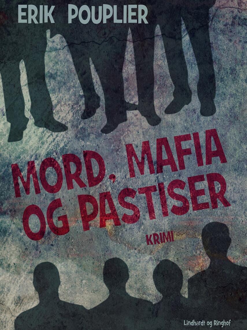 Erik Pouplier: Mord, mafia og pastiser : krimi