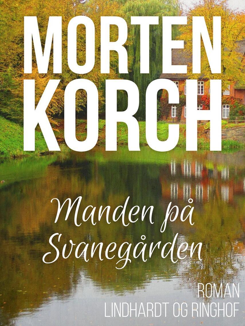 Morten Korch: Manden på Svanegården : roman
