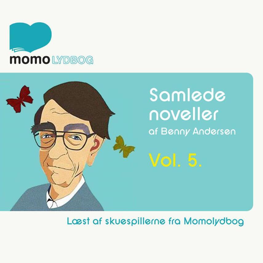 Benny Andersen (f. 1929): Samlede noveller. Vol. 5