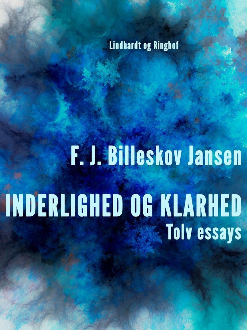 F. J. Billeskov Jansen: Inderlighed og klarhed : tolv essays