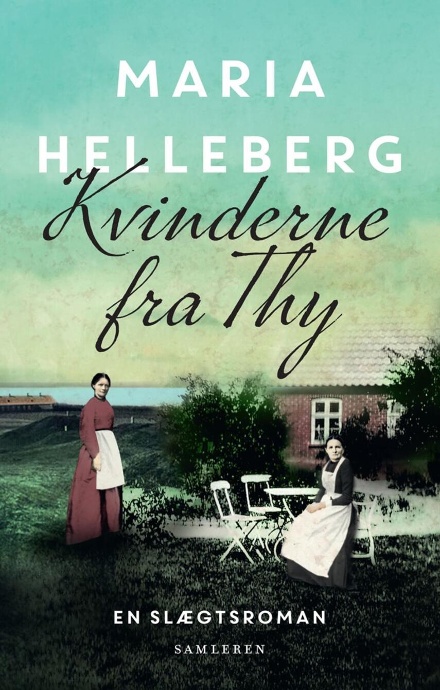 Maria Helleberg: Kvinderne fra Thy : en slægtsroman