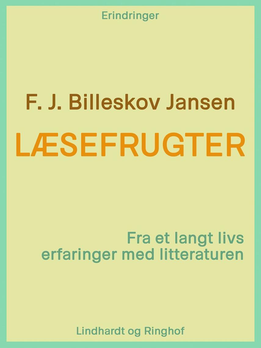 F. J. Billeskov Jansen: Læsefrugter : fra et langt livs erfaringer med litteraturen : erindringer