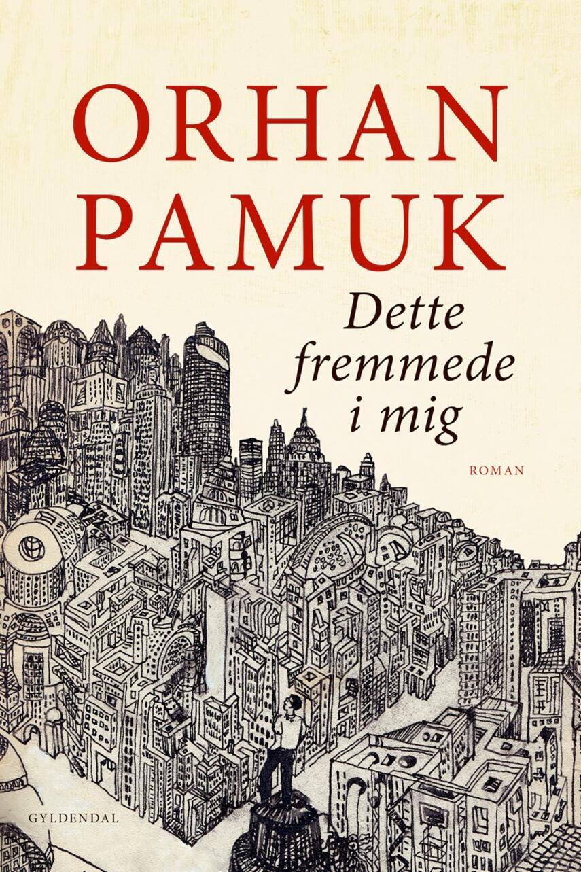Orhan Pamuk: Dette fremmede i mig : roman