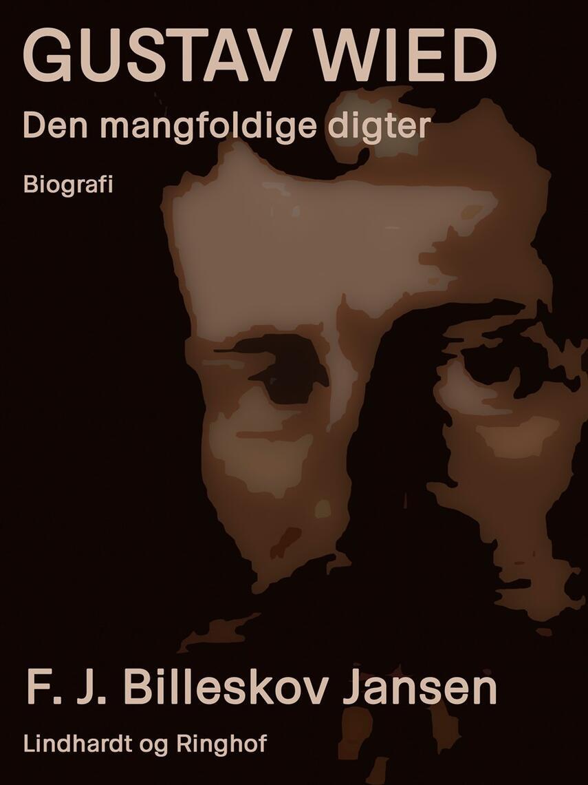 F. J. Billeskov Jansen: Gustav Wied : den mangfoldige digter : biografi