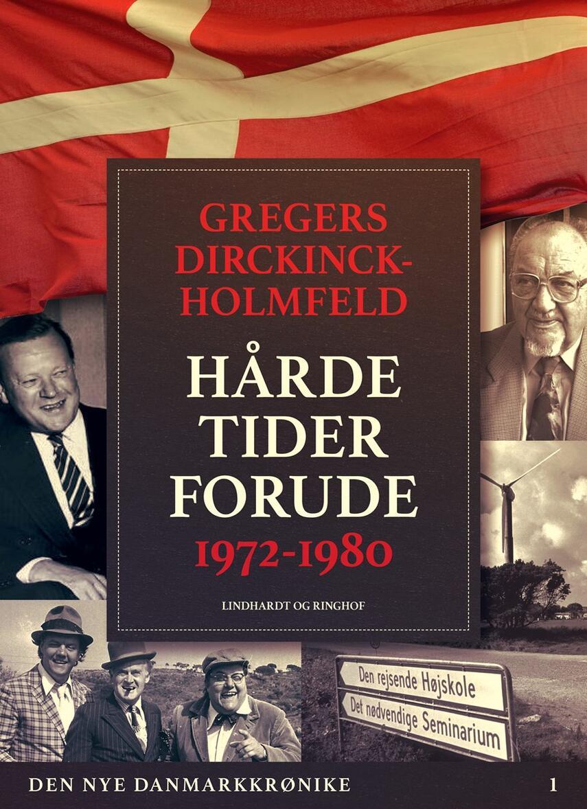 Gregers Dirckinck-Holmfeld: Hårde tider forude : 1972-1980