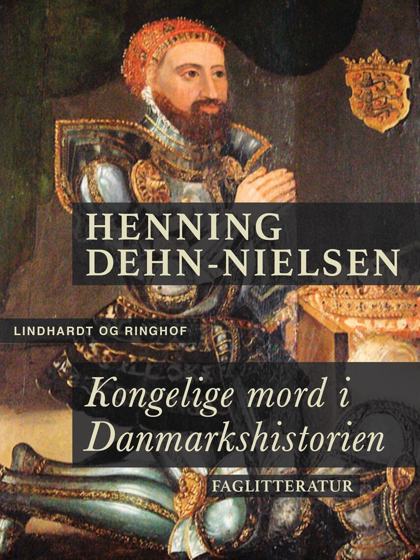 Henning Dehn-Nielsen: Kongelige mord i Danmarkshistorien