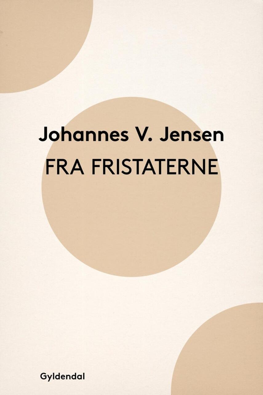 Johannes V. Jensen (f. 1873): Fra Fristaterne