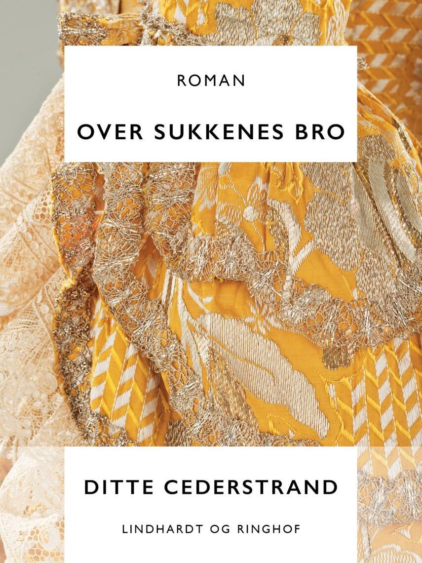 Ditte Cederstrand: Over sukkenes bro : roman