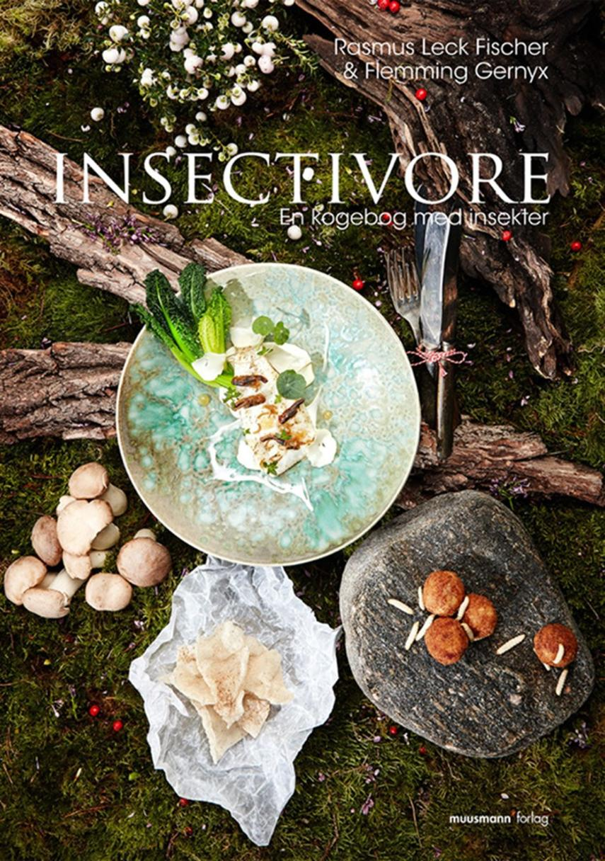 Rasmus Leck Fischer: Insectivore : en kogebog med insekter