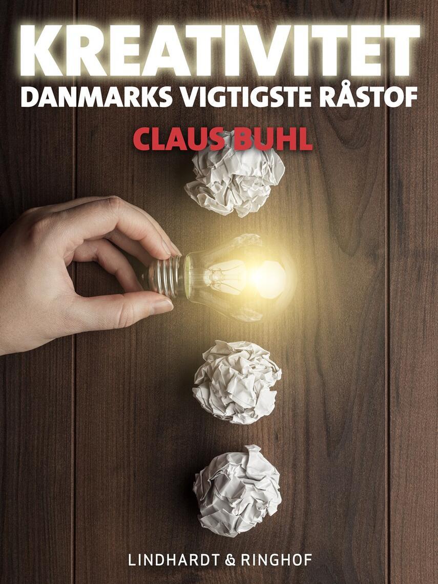 Claus Buhl (f. 1957-11-17): Kreativitet : Danmarks vigtigste råstof