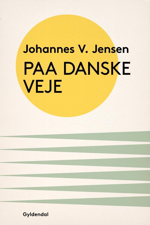 Johannes V. Jensen (f. 1873): Paa danske Veje