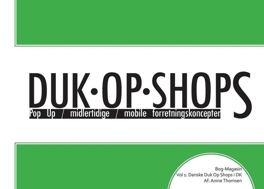Anine Thomsen: Duk-op-shops : pop up, midlertidige, mobile forretningskoncepter : bog-magasin. Vol 1, Danske duk op shops i DK