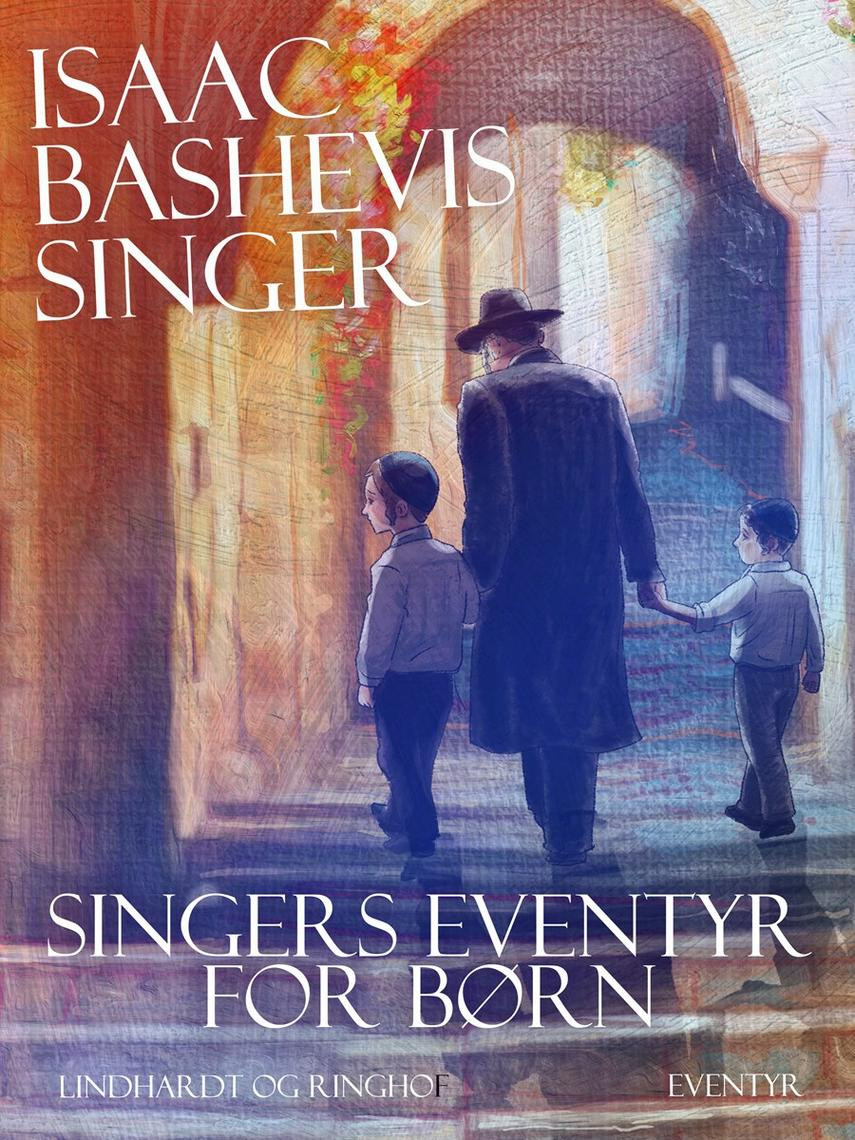 Isaac Bashevis Singer: Singers eventyr for børn : eventyr