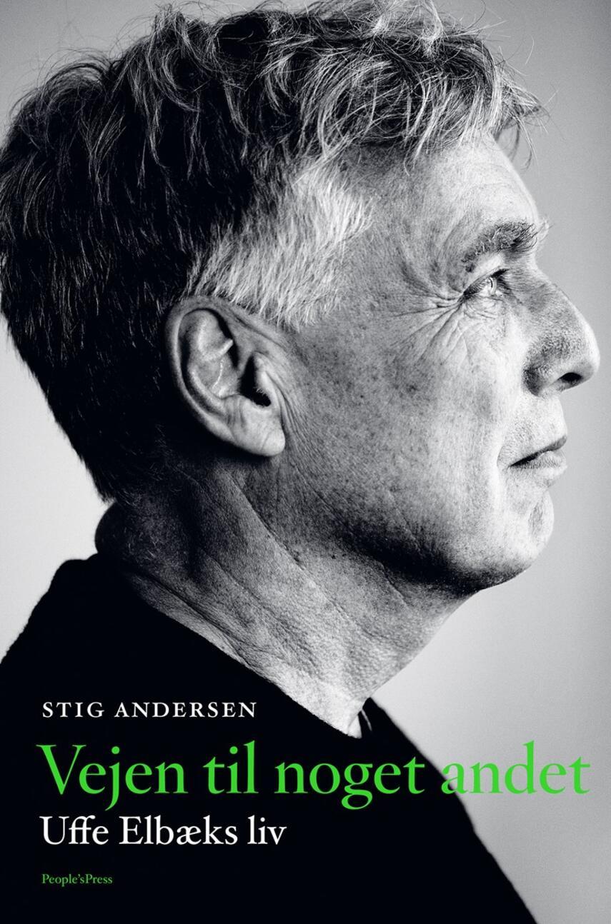 Stig Andersen (f. 1949): Vejen til noget andet : Uffe Elbæks liv