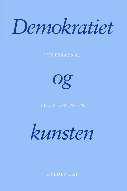 Villy Sørensen (f. 1929): Demokratiet og kunsten : syv essays