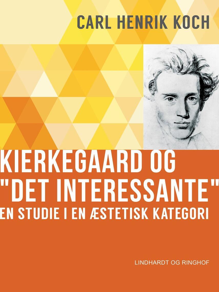 "Carl Henrik Koch: Kierkegaard og ""Det interessante"" : en studie i en æstetisk kategori"