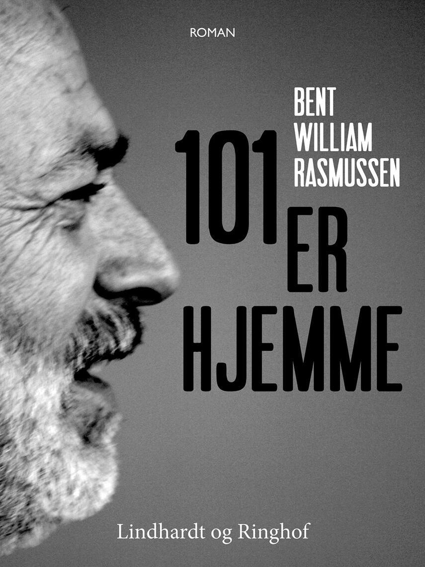 Bent William Rasmussen (f. 1924): 101 er hjemme : roman