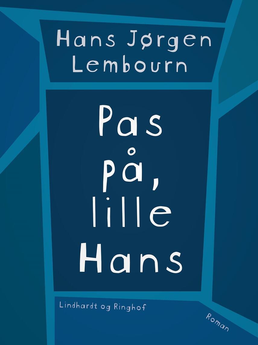 Hans Jørgen Lembourn: Pas på, lille Hans : roman