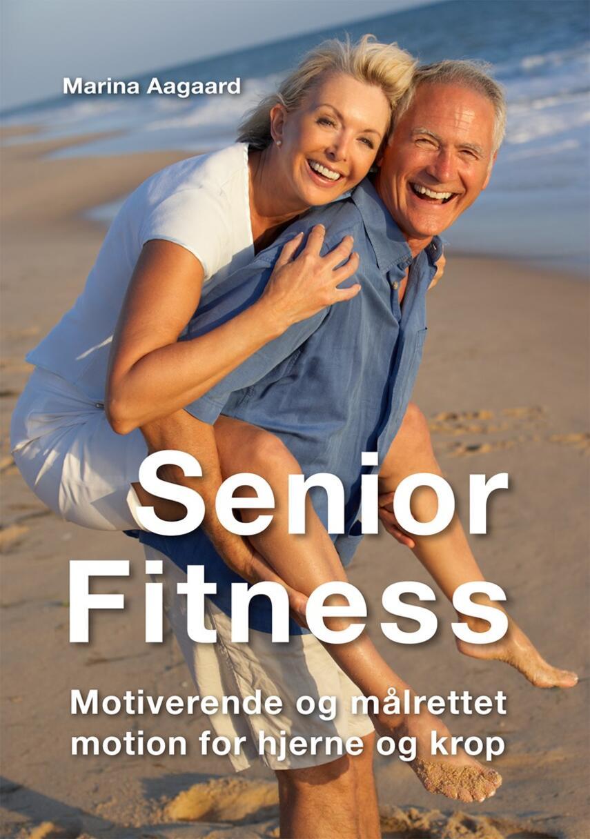 Marina Aagaard: Senior fitness : motiverende og målrettet motion for hjerne og krop